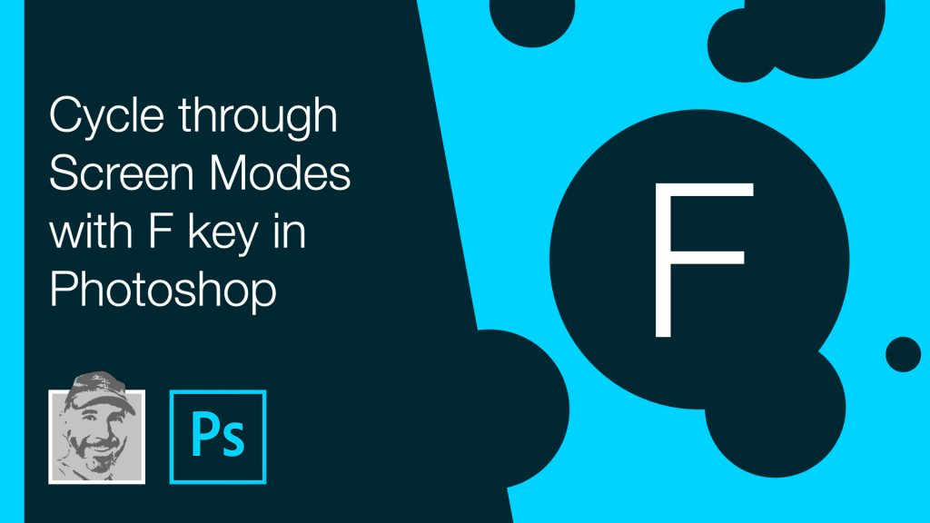 Cycle through Screen Modes with F key in Photoshop