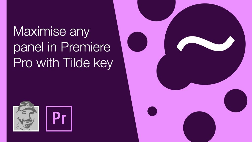 Maximise any panel in Premiere Pro with Tilde key