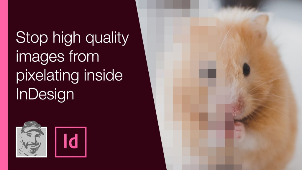 Stop high quality images from pixelating inside InDesign