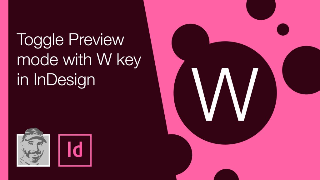 Toggle Preview mode with W key in InDesign